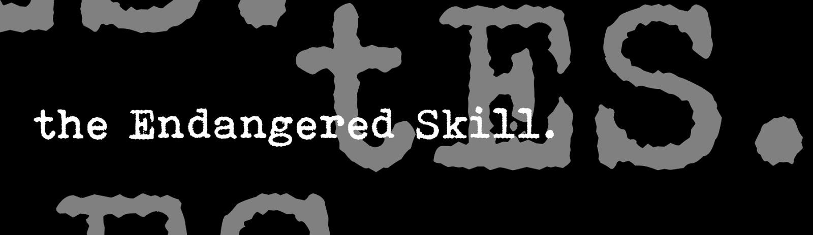 the Endangered Skill