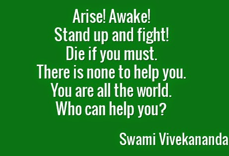 Arise! Awake!  Stand up and fight!  Die if you must.  There is none to help you.  You are all the world.  Who can help you?