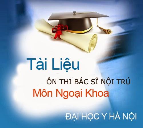 Chuyên đề Ôn thi Bác sĩ nội trú - Môn Ngoại Khoa 2012 Đại Học Y Hà Nội