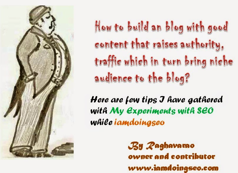 How to build an blog with good content that raises authority, traffic which in turn bring niche audience to the blog by Iamdoingseo :My Experiments with SEO