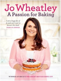 A Passion for Baking by Jo Wheatley - Winner of Great British Bake Off 2011