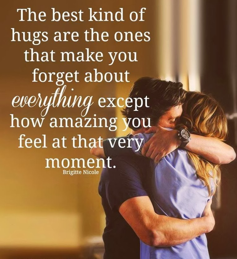 The Best Kind Of Hugs Are The Ones That Makes You Forget About Everything Except How Amazing You Feel At That Very Moment