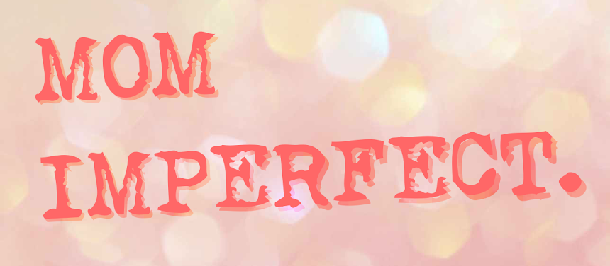 MOM IMPERFECT.
