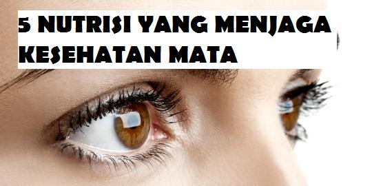 5 Nutrisi Yang Menjaga Kesehatan Mata