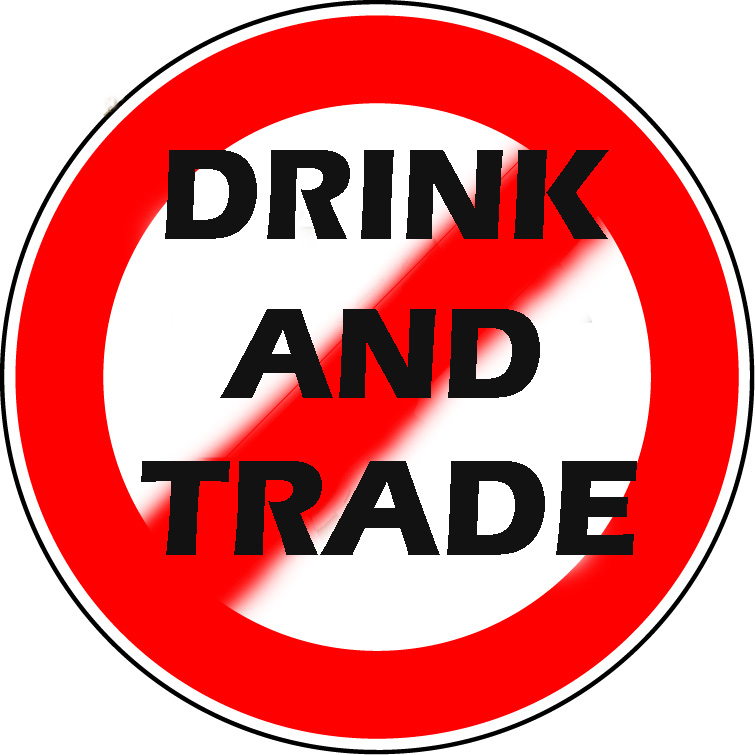 dont drink and trade