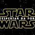 Star Wars – O Despertar da Força | Primeiras críticas só tem elogios