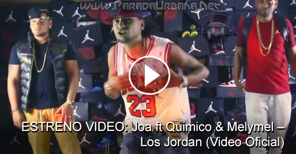 ESTRENO VIDEO: Joa ft Quimico & Melymel – Los Jordan (Video Oficial)