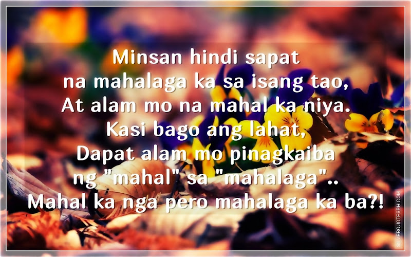 Minsan Hindi Sapat Na Mahalaga Ka Sa Isang Tao, At Alam Mo Na Mahal Ka Niya, Picture Quotes, Love Quotes, Sad Quotes, Sweet Quotes, Birthday Quotes, Friendship Quotes, Inspirational Quotes, Tagalog Quotes