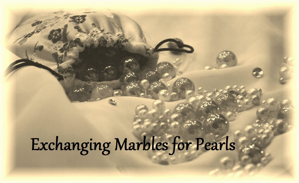 Exchanging Marbles For Pearls