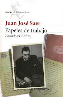 Juan José Saer. Papeles de trabajo. Borradores inéditos. Ed.Seix Barral