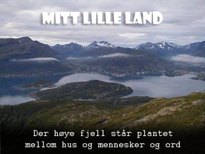Mitt lille land Der høye fjell står plantet mellom hus og mennesker og ord