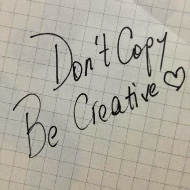 Don´t copy, be original