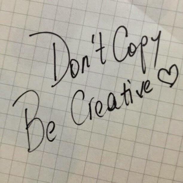 Don´t copy, be original
