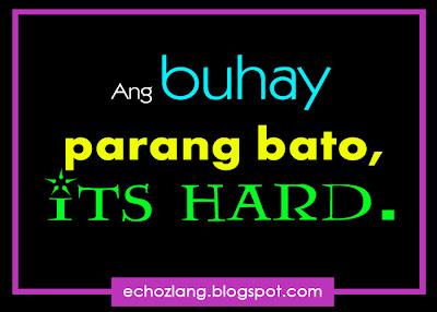 Ang buhay parang bato, its hard.