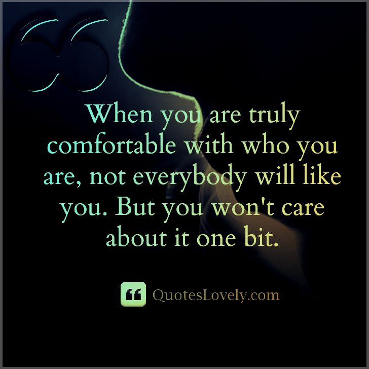 When you are truly comfortable with who you are