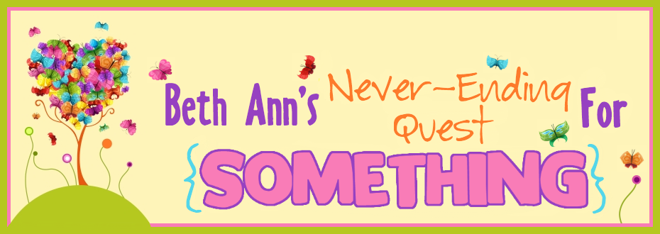 Beth Ann's Never-Ending Quest for Something