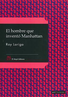 El hombre que inventó Manhattan Ray Loriga