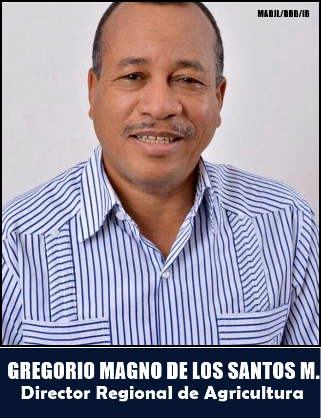 GREGORIO MAGNO DE LOS SANTOS MARMOLEJOS/DIRECTOR REGIONAL DE AGRICULTURA