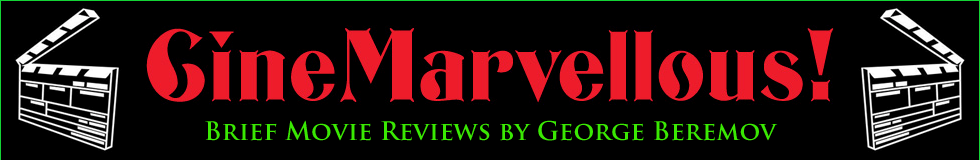 CineMarvellous!: Brief Movie Reviews by George Beremov