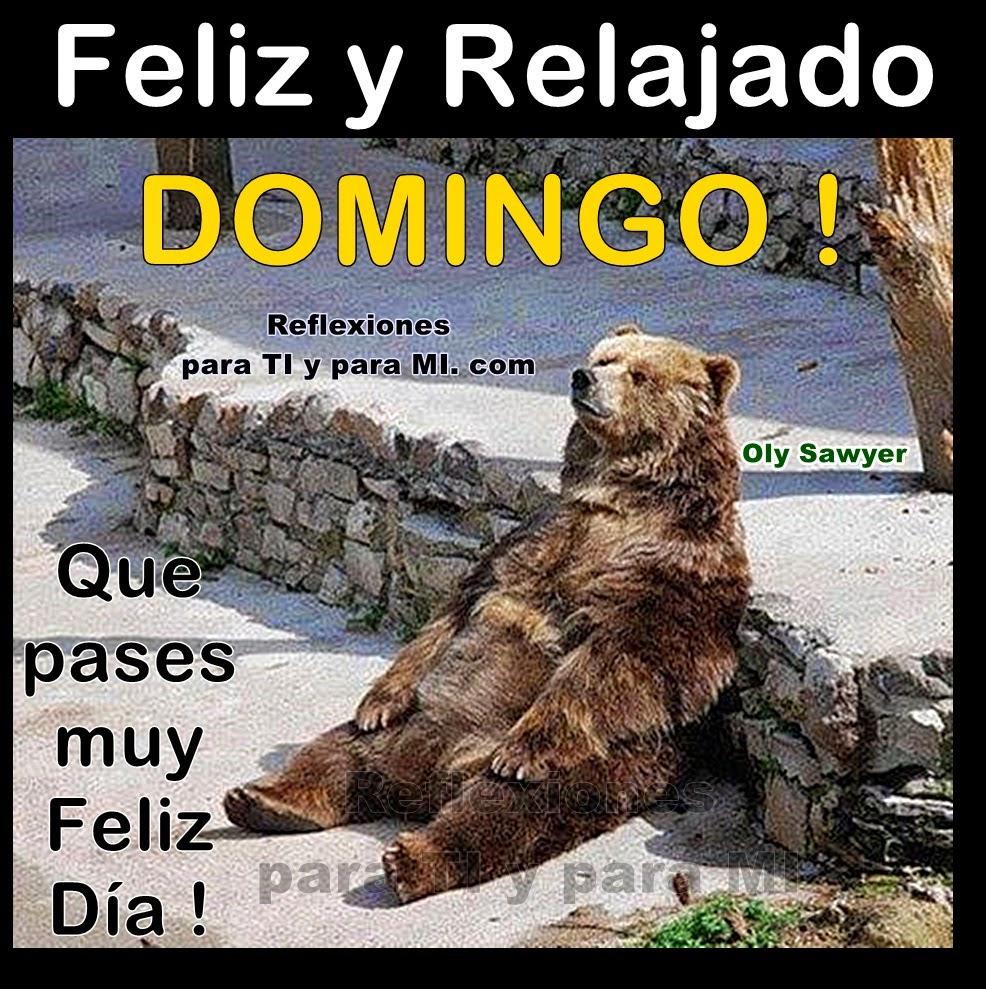 Feliz y Relajado DOMINGO !  Que pases muy Feliz Día!