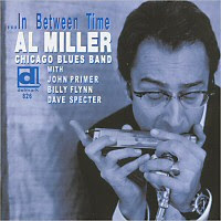 Al Miller Chicago Blues Band - ...In Between Time (With John Primer, Billy Flynn, Dave Specter)