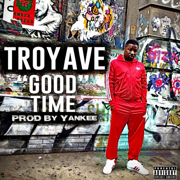 Troy Ave - Good Time - Single Cover