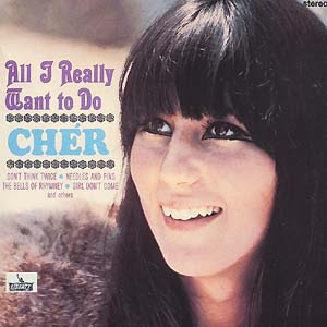 'All I Really Want To Do' by Cher