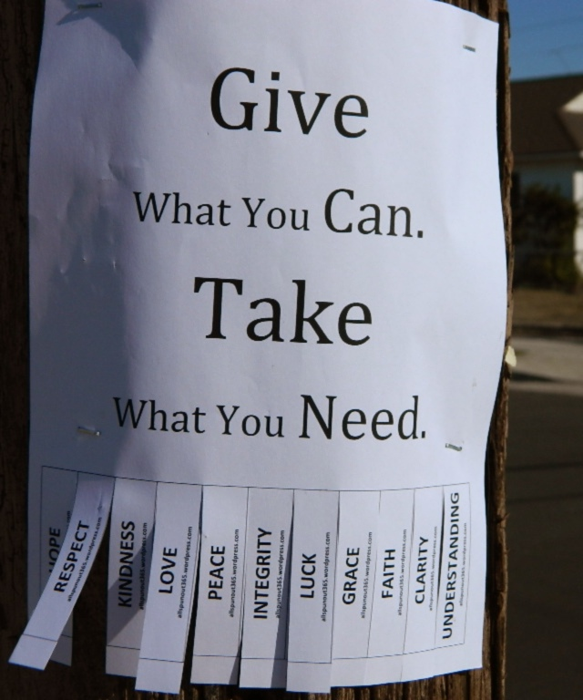 Give what you can. Take what you need. - Hope Respect Kindness Love Peace Integrity Luck Grace Faith Clarity Understanding.