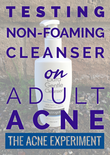 Testing Non-Foaming Cleanser on Adult Acne :: The Acne Experiment