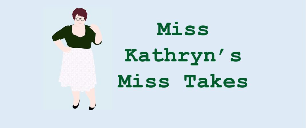 <center>MissKathryn's MissTakes</center>