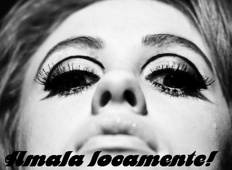 AMALA LOCAMENTE!