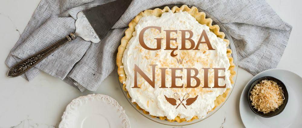 Gęba w niebie blog o słodkich wypiekach i deserach
