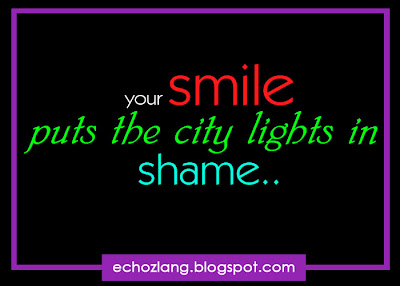 your smile puts the city lights in shame.