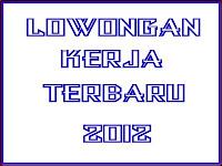 Lowongan Kerja Jakarta Terbaru 2012 bulan Februari , maret,april,mei,juni,juli,agustus,september,oktober,november,desember