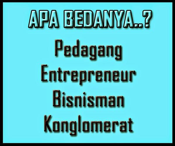 Perbedaan dari Pedagang, Entrepreneur, Bisnisman dan Konglomerat