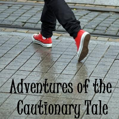 Adventures of the Cautionary Tale