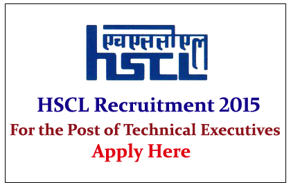 HSCL Hiring for the post of Technical Executives 2015