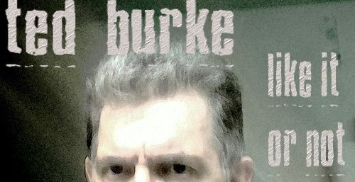 Ted Burke:LIKE IT OR NOT