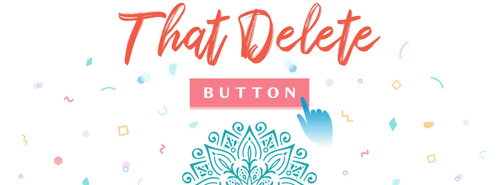 That Delete Button