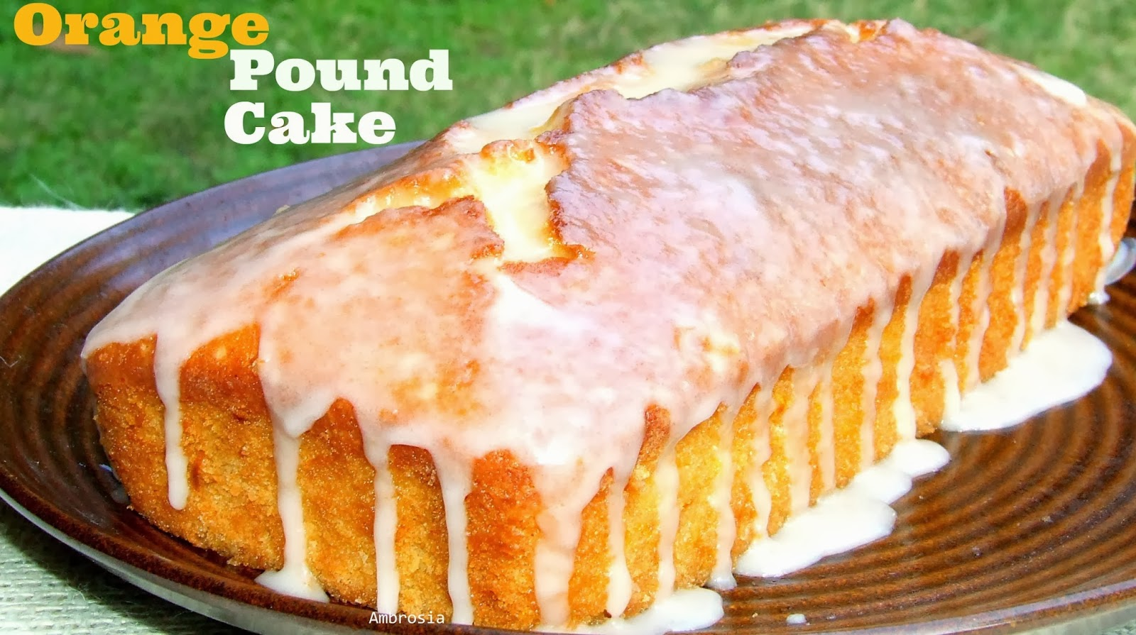 AMBROSIA: Orange Pound Cake (With Whole Wheat Flour)
