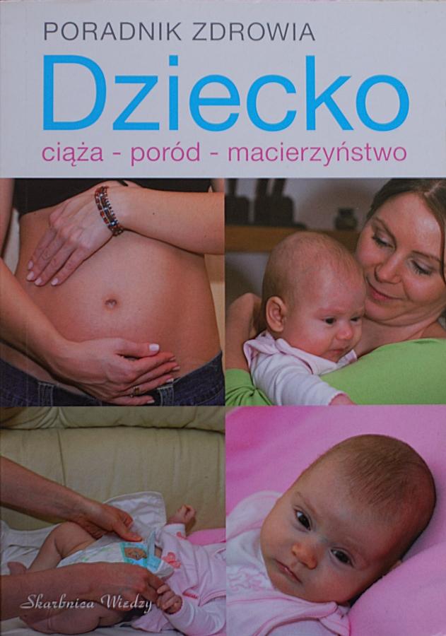 """Stanisław Pogorzelski, Magdalena Szwedkowicz-Kostrzewa """"Dziecko. Ciąża – poród – macierzyństwo"""""""