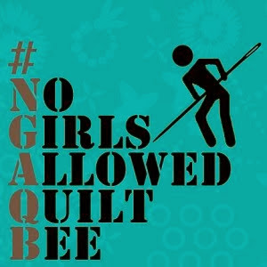 No Girls Allowed Quilt Bee #NGAQB
