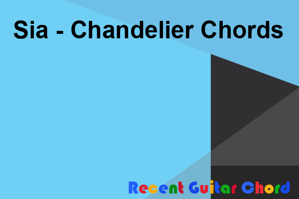Sia - Chandelier Chords
