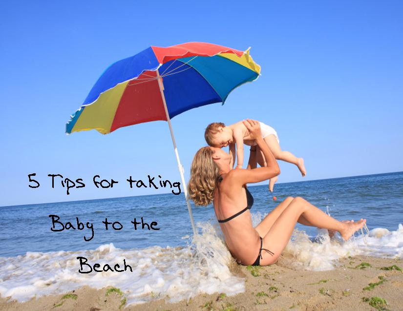 5 tips for taking baby to the beach trophy mom diaries taking baby to the beach 825x637