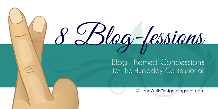 8 Blog-fessions for the Humpday Confessional | Business, Life & Design