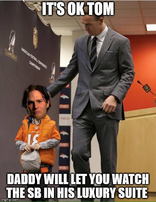 #luxurysuite #TomBrady #PeytonManning #SB50 #nfl #broncos #patriotshaters.- it's ok tom. daddy will let you watch the sb in his luxury suite
