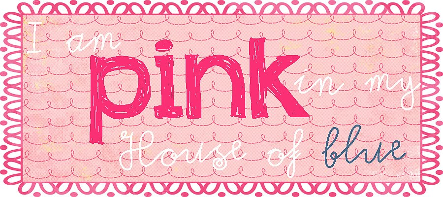 I am Pink in my house of Blue