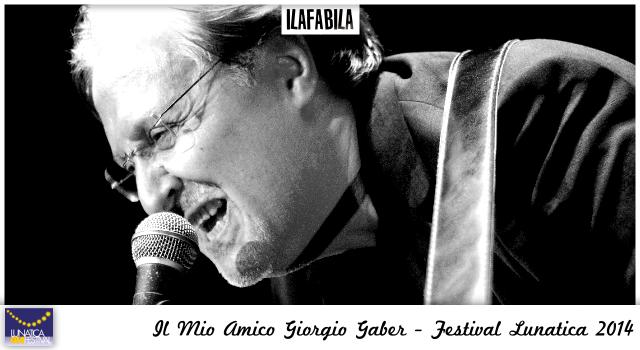#lunaticando - Lunatica Festival 2014 - Provincia di Massa Carrara - Il Mio Amico Giorgio Gaber - Pontremoli