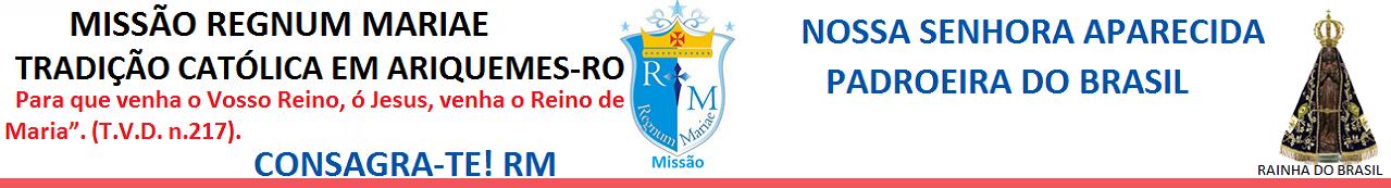 MISSÃO REGNUM MARIAE - TRADIÇÃO CATÓLICA EM ARIQUEMES-RONDÔNIA