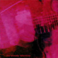 The Top 50 Greatest Albums Ever (according to me) 08. My Bloody Valentine - Loveless (1991)